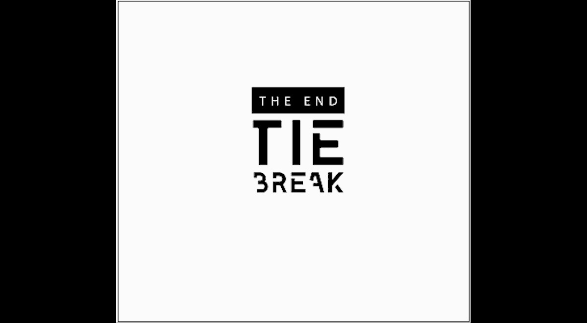 Tie Break The End
