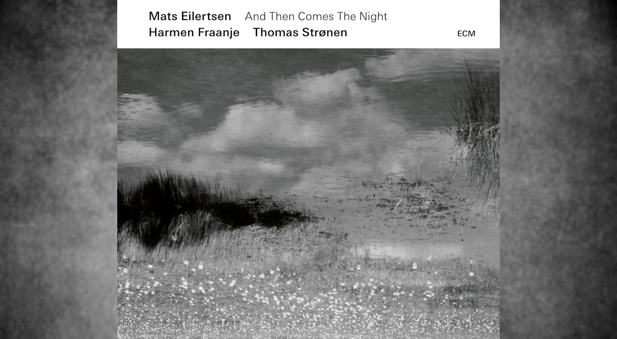 Mats Eilertsen Trio - And Then Comes The Night