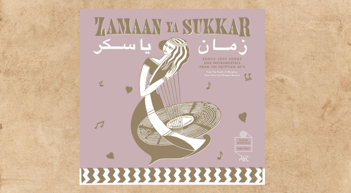 Okładka płyty Zamaan Ya Sukkar -    Exotic Love Songs and Instrumentals from the Egyptian