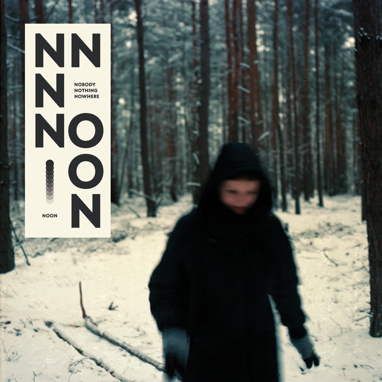 "NOON ""Nobody Nothing Nowhere"""